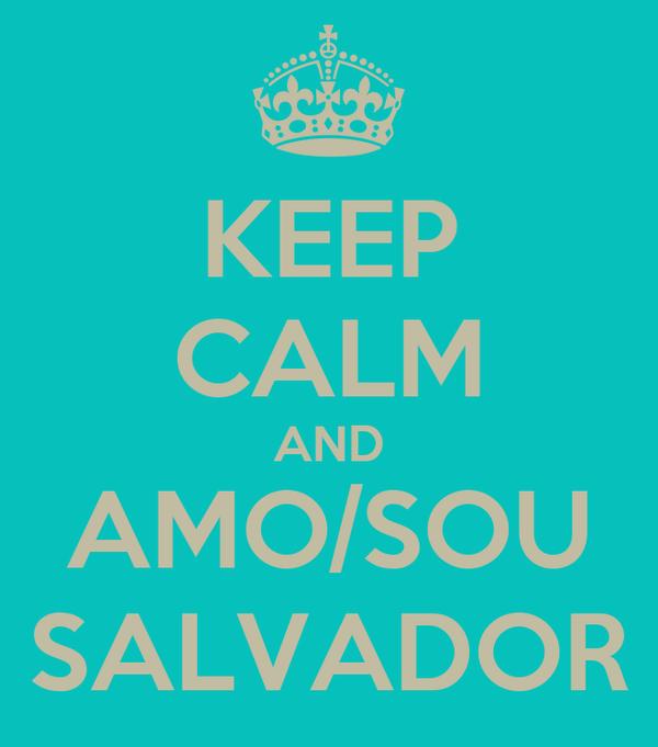 KEEP CALM AND AMO/SOU SALVADOR