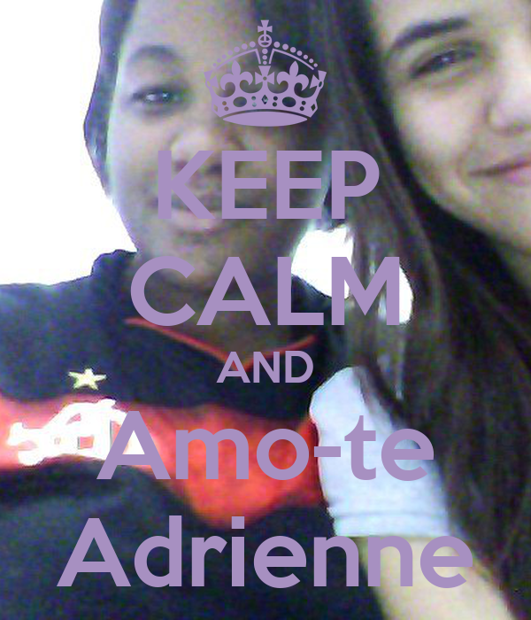 KEEP CALM AND Amo-te Adrienne