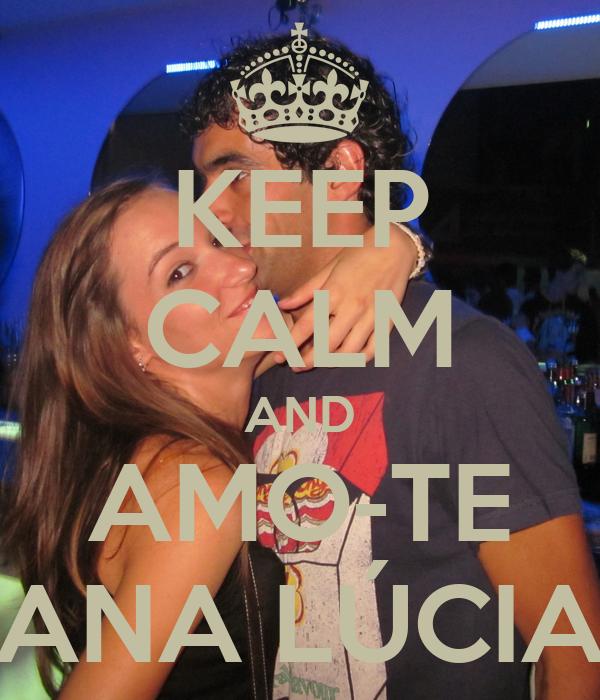 KEEP CALM AND AMO-TE ANA LÚCIA