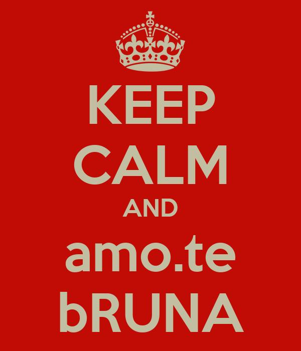 KEEP CALM AND amo.te bRUNA
