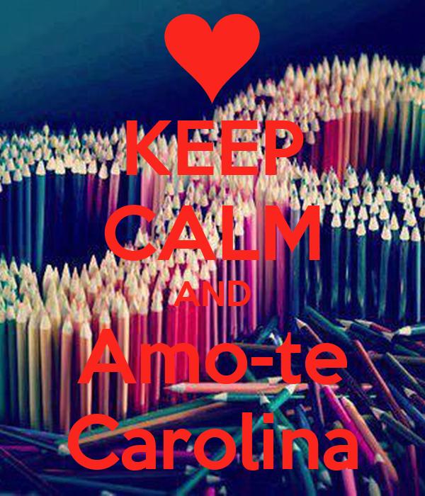 KEEP CALM AND Amo-te Carolina