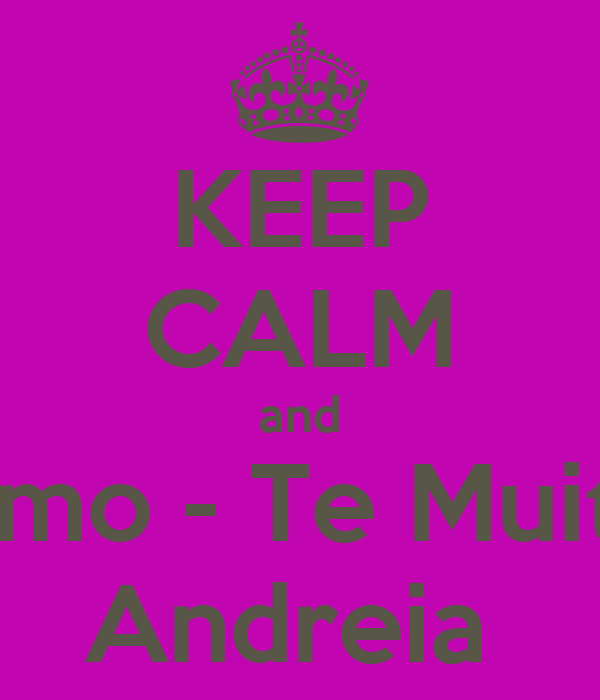 KEEP CALM and Amo - Te Muito Andreia