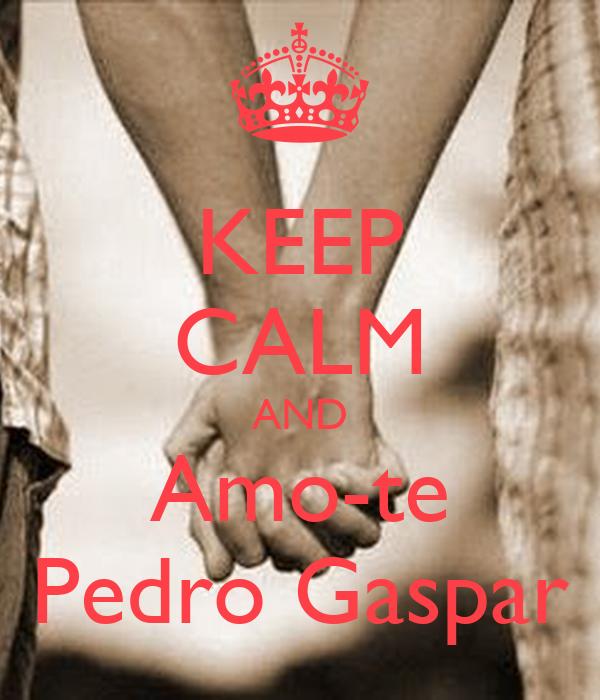 KEEP CALM AND Amo-te Pedro Gaspar