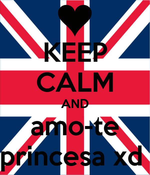 KEEP CALM AND amo-te princesa xd