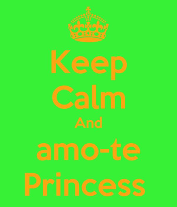 Keep Calm And amo-te Princess