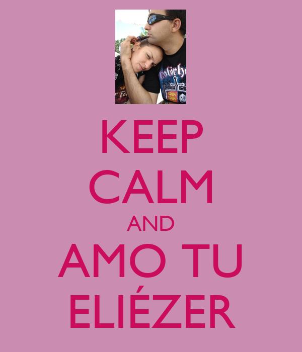 KEEP CALM AND AMO TU ELIÉZER