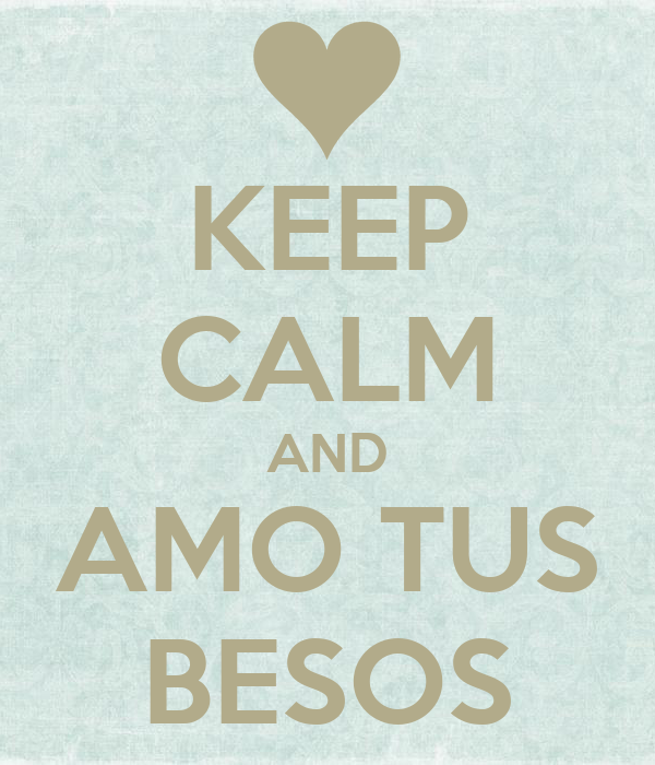 KEEP CALM AND AMO TUS BESOS