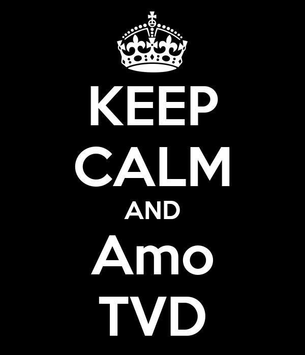 KEEP CALM AND Amo TVD