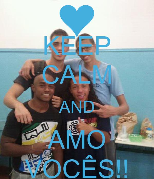 KEEP CALM AND AMO VOCÊS!!