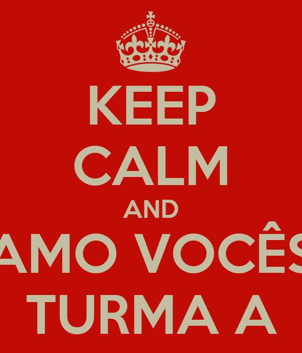 KEEP CALM AND AMO VOCÊS TURMA A