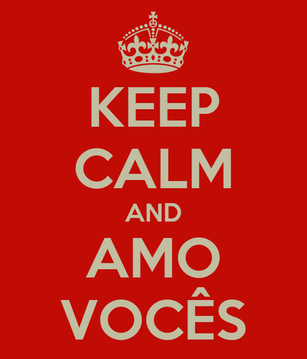 KEEP CALM AND AMO VOCÊS