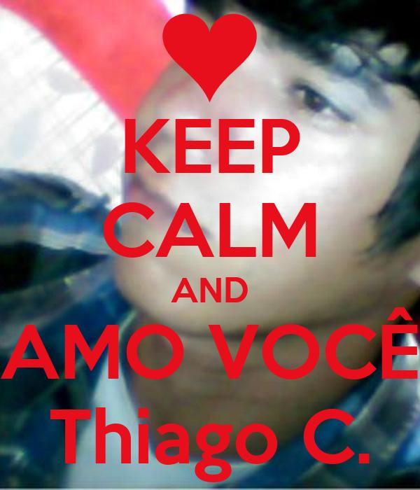 KEEP CALM AND AMO VOCÊ Thiago C.