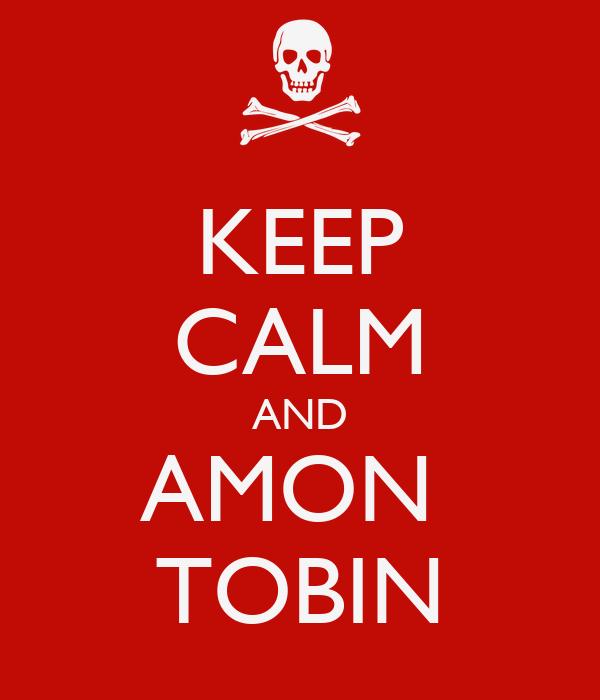KEEP CALM AND AMON  TOBIN