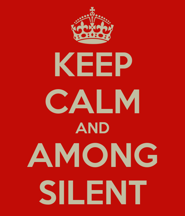 KEEP CALM AND AMONG SILENT
