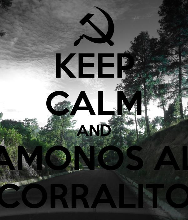 KEEP CALM AND AMONOS AL CORRALITO