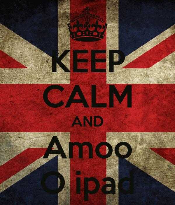 KEEP CALM AND Amoo O ipad