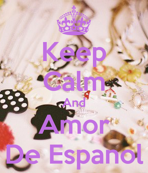 Keep Calm And Amor De Espanol