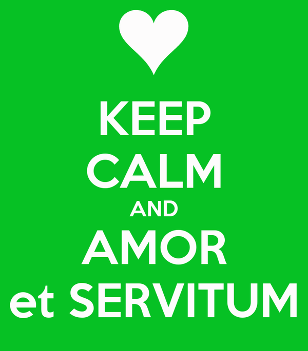 KEEP CALM AND AMOR et SERVITUM