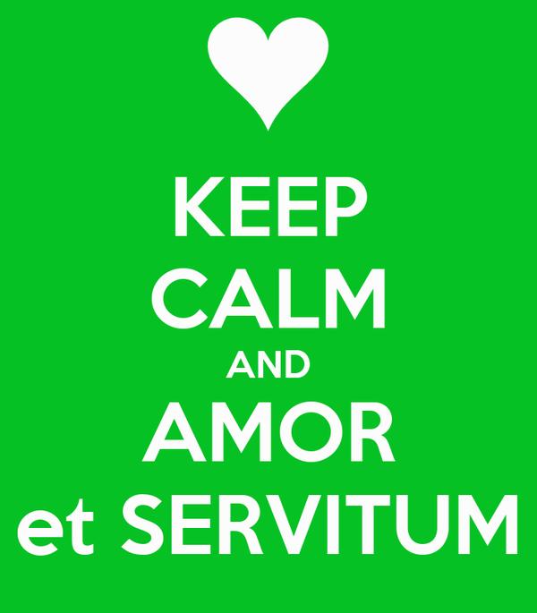 KEEP CALM AND AMOR et SERVITUM