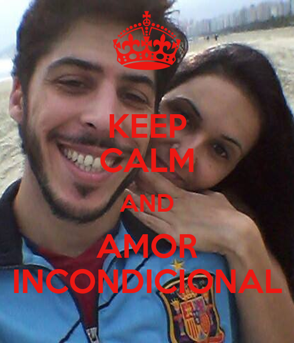 KEEP CALM AND AMOR INCONDICIONAL