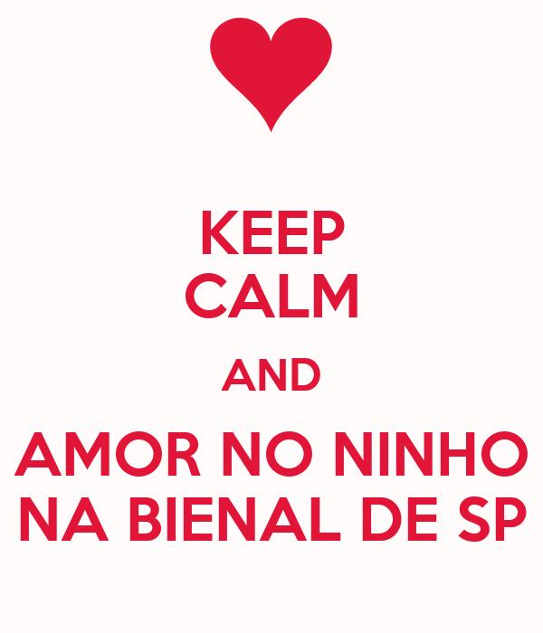 KEEP CALM AND AMOR NO NINHO NA BIENAL DE SP