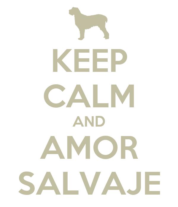 KEEP CALM AND AMOR SALVAJE