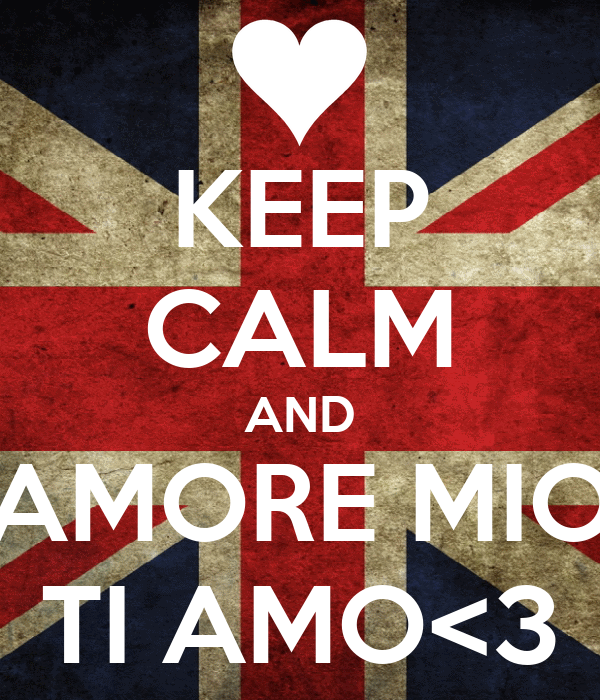 KEEP CALM AND AMORE MIO TI AMO<3