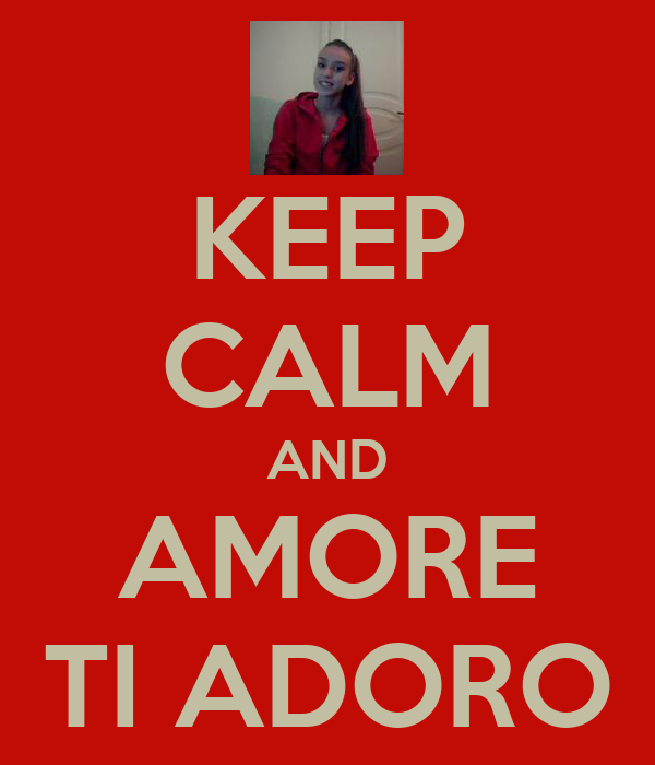 KEEP CALM AND AMORE TI ADORO