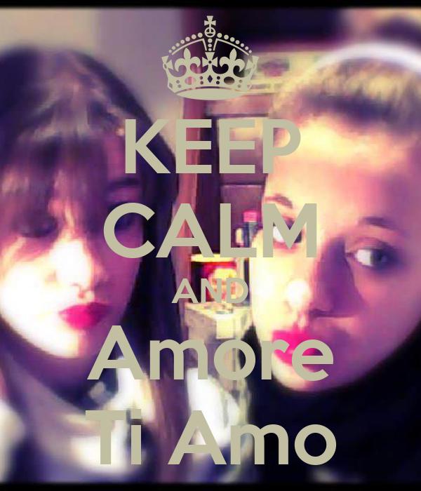 KEEP CALM AND Amore Ti Amo