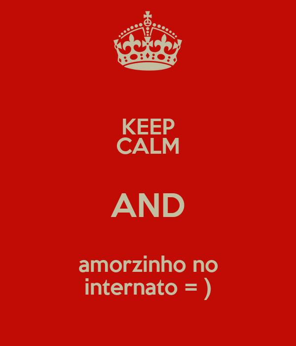 KEEP CALM AND amorzinho no internato = )