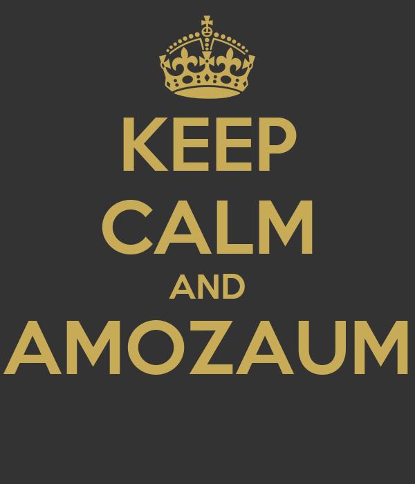 KEEP CALM AND AMOZAUM