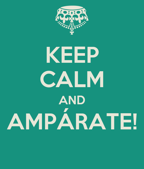 KEEP CALM AND AMPÁRATE!