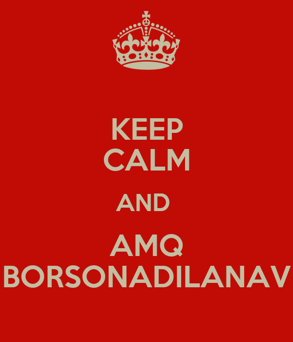 KEEP CALM AND  AMQ BORSONADILANAV