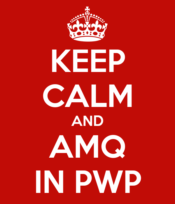 KEEP CALM AND AMQ IN PWP