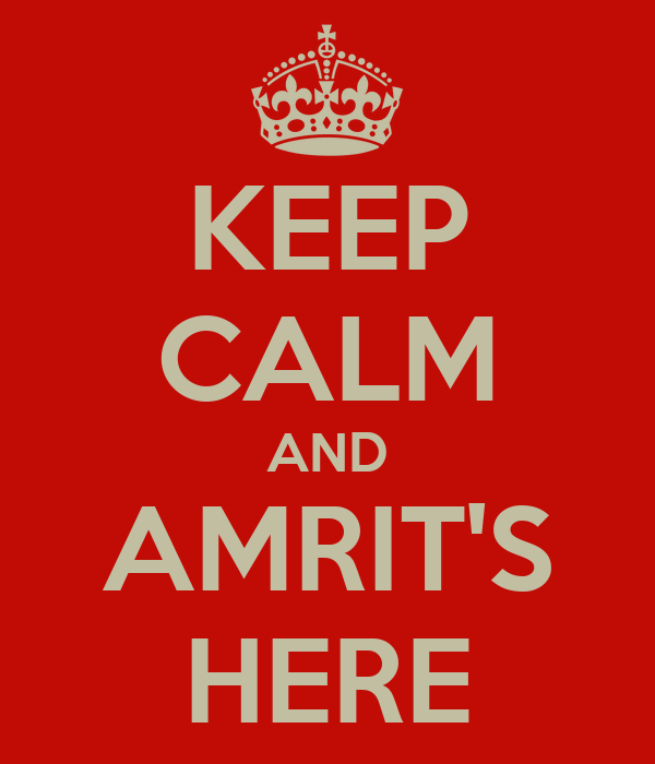 KEEP CALM AND AMRIT'S HERE