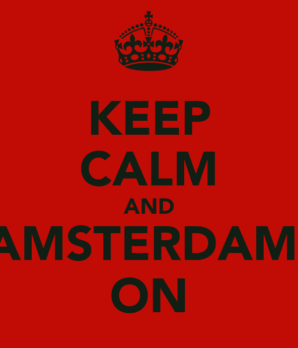 KEEP CALM AND AMSTERDAM  ON