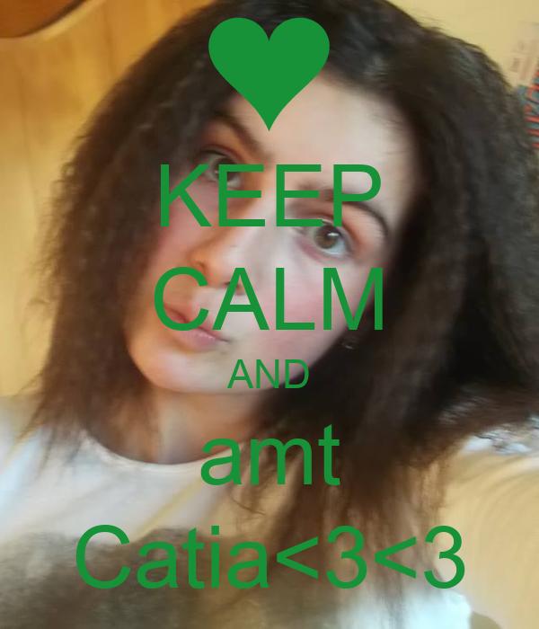 KEEP CALM AND amt Catia<3<3