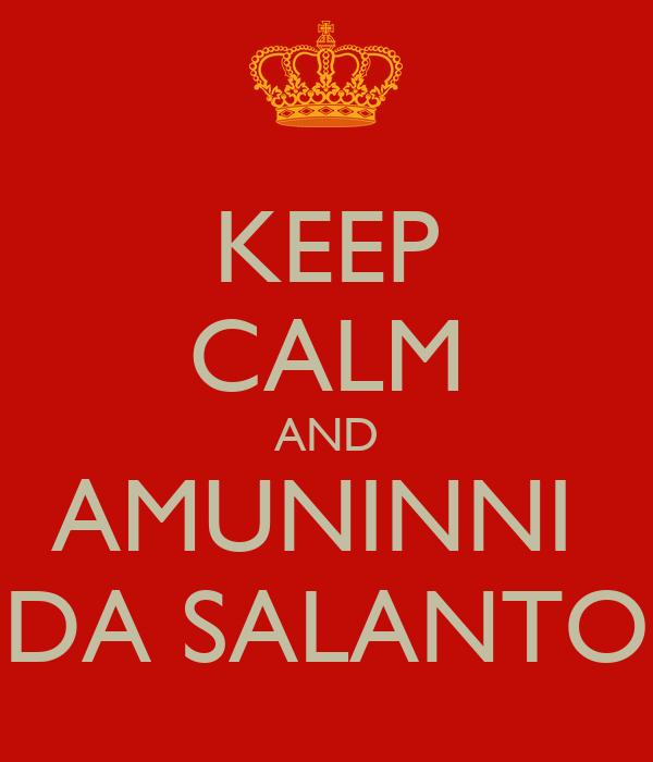 KEEP CALM AND AMUNINNI  DA SALANTO