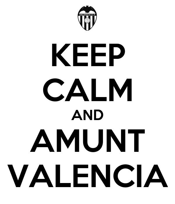KEEP CALM AND AMUNT VALENCIA