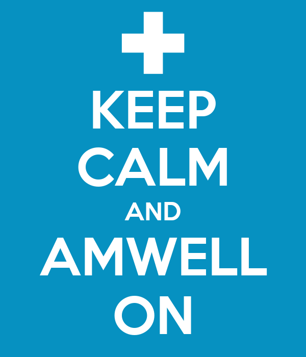 KEEP CALM AND AMWELL ON