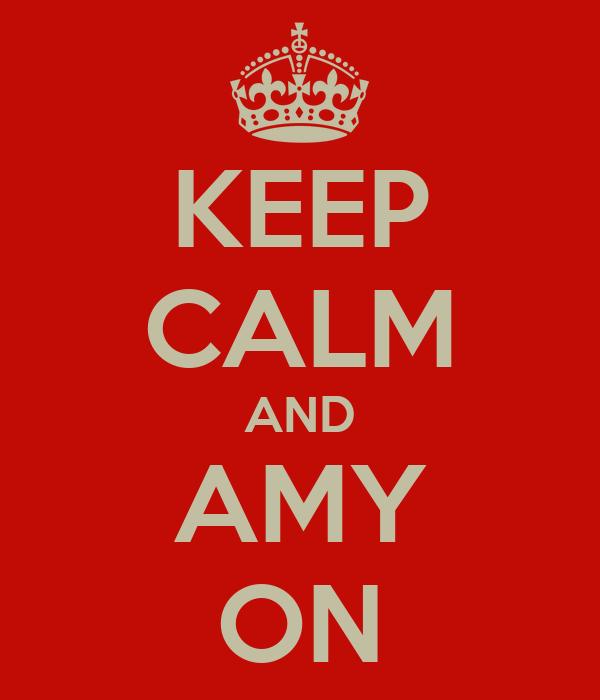 KEEP CALM AND AMY ON