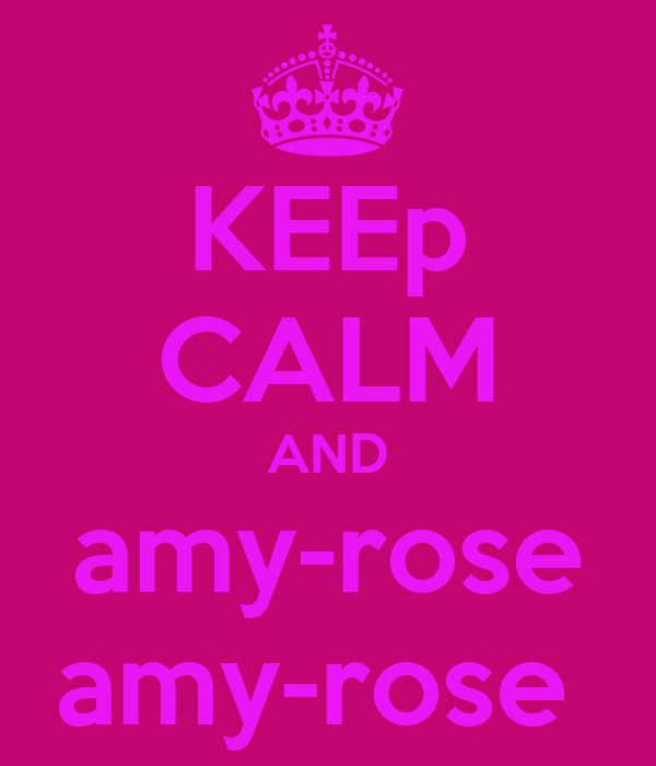 KEEp CALM AND amy-rose amy-rose