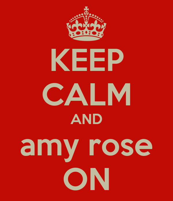 KEEP CALM AND amy rose ON