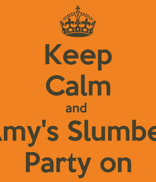 Keep Calm and  Amy's Slumber Party on