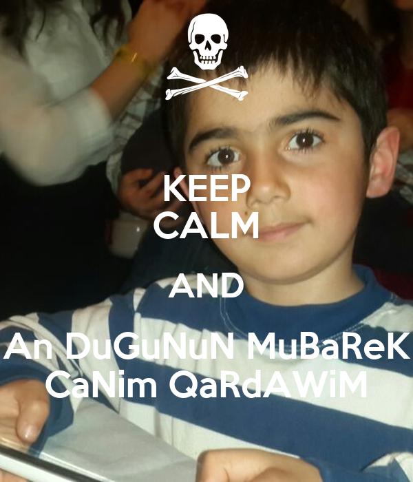 KEEP CALM AND An DuGuNuN MuBaReK CaNim QaRdAWiM