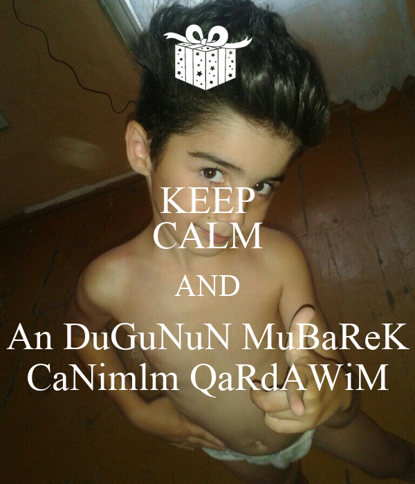 KEEP CALM AND An DuGuNuN MuBaReK CaNimlm QaRdAWiM