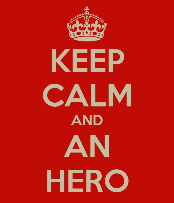 KEEP CALM AND AN HERO