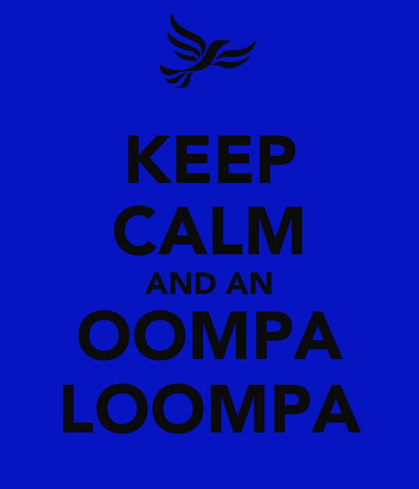 KEEP CALM AND AN OOMPA LOOMPA