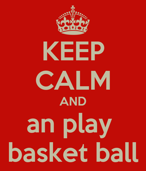 KEEP CALM AND an play  basket ball