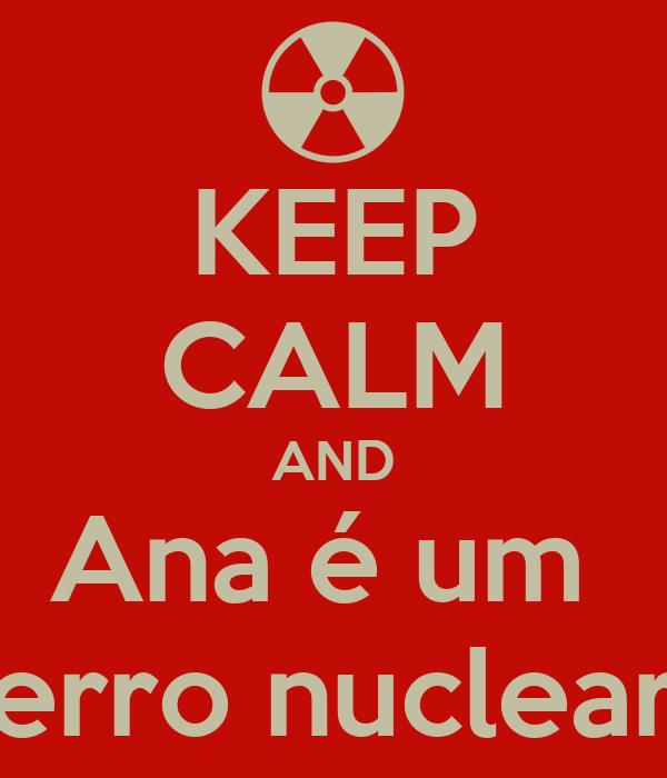 KEEP CALM AND Ana é um  erro nuclear